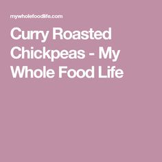 Curry Roasted Chickpeas - My Whole Food Life