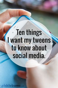 Ten things I want my tweens to know about social media
