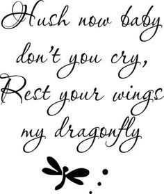 Hush now baby Dragonfly Vinyl Wall Decal Lettering Art Baby Dragonfly, Dragonfly Quotes, Dragonfly Art, Dragonfly Tattoo, Dragonfly Symbolism, Dragonfly Meaning, Great Quotes, Quotes To Live By, Inspirational Quotes