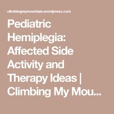 Pediatric Hemiplegia: Affected Side Activity and Therapy Ideas | Climbing My Mountain