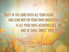 Proverbs 3:5-6 - Trust in God with ALL your heart and do not lean on your OWN understanding...  #PrayingForBoston