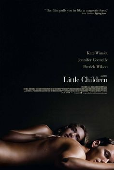 Little Children , starring Kate Winslet, Jennifer Connelly, Patrick Wilson, Jackie Earle Haley. The lives of two lovelorn spouses from separate marriages, a registered sex offender, and a disgraced ex-police officer intersect as they struggle to resist their vulnerabilities and temptations. #Drama