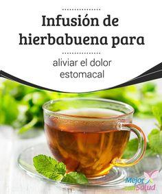 Infusión de hierbabuena para aliviar el dolor estomacal La hierbabuena es una planta aromática que suele ser utilizada en la gastronomía por el toque particular que le pone a muchos platos. Científicamente está bautizada con el nombre Mentha spicata,