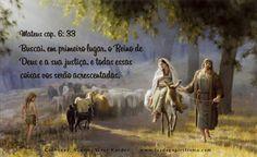 Buscai, em primeiro lugar, o Reino de Deus e a sua justiça, e todas essas coisas vos serão acrescentadas. Mateus cap. 6: 33