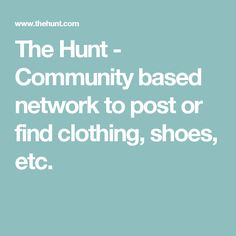 The Hunt - Community based network to post or find clothing, shoes, etc.