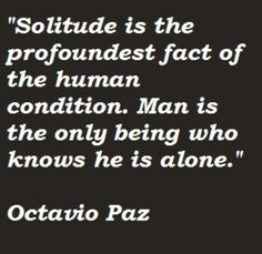 The Labyrinth of Solitude - Octavio Paz. One of his most famous lines focusing on solitude and being a man.