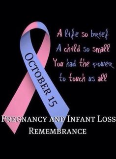 October 15th Pregnancy and Infant Loss Awareness Day Thinking of the many wonderful women who have traveled this road. Hugs to you!!