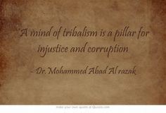 *A mind of tribalism is a pillar for injustice and corruption