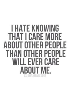 I hate care about others and no one care about me #Anxietydisordersigns