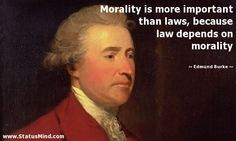 Morality is more important than laws, because law depends on morality - Edmund Burke Quotes - StatusMind.com