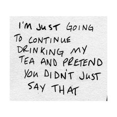 Tea Tumbler Found On Polyvore Featuring Text, Quotes, Words, Fillers,  Extras, Backgrounds, Phrase And Saying