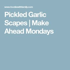Pickled Garlic Scapes | Make Ahead Mondays