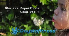 who are superfoods good for