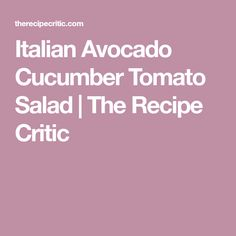 Italian Avocado Cucumber Tomato Salad | The Recipe Critic
