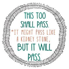 This too shall pass nothing is permanent Quotes To Live By, Me Quotes, Funny Quotes, Hang In There Quotes, This Too Shall Pass Quote, Passing Quotes, Stone Quotes, Nothing Is Permanent, Kidney Stones