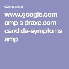 www.google.com amp s draxe.com candida-symptoms amp