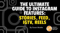 The Ultimate Guide to Instagram Features: Stories, Feed, IGTV, Reels