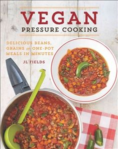 Vegan Pressure Cooking Hip Pressure Cooking, Slow Cooker Pressure Cooker, Health Eating, Eating Vegan, Vegan Food, Fat Free Vegan, Vegan Comfort Food, Kindle, Vegan Dishes