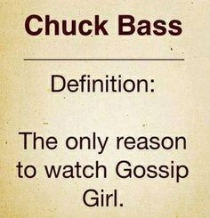 Chuck Bass: the only reason to watch Gossip Girl.well, him and Blair's clothes too! Gossip Girl Chuck, Gossip Girls, Gossip Girl Memes, Watch Gossip Girl, Mode Gossip Girl, I'm Chuck Bass, Chuck Bass Quotes, Three Words, Blair Waldorf