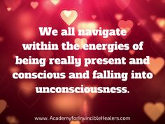 We all navigate within the energies of being really present and #conscious and falling into unconsciousness.