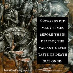 Cowards die many times before their deaths; the valiant never taste of death but once. William Shakespeare #Quote
