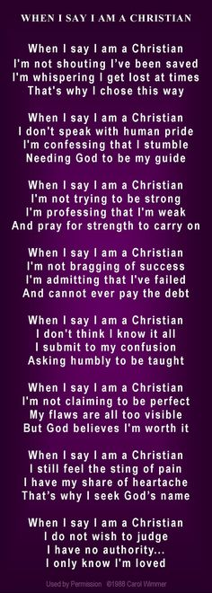 "I love the last one... ""When I say I am a Christian I do not wish to judge I have no authority I only know I'm loved"""