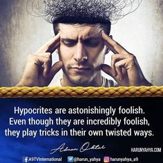 Hypocrites are astonishingly foolish. Even though they are incredibly foolish, they play tricks in their own twisted ways. #tv #broadcast en.a9.com.tr #islam #God #quran #Muslim #books #adnanoktar #istanbul #islamicquote #quote #love #Turkey #art #fashion #music #luxury #photoshoot #photooftheday #worldwide #london #newyork #hypocrites