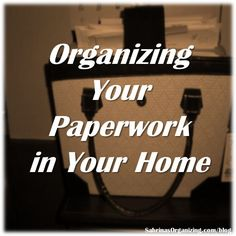 Organizing Your Paperwork in Your Home!: