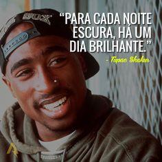 Para cada noite escura, há um dia brilhante. – Tupac Shakur
