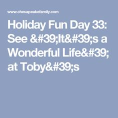 Holiday Fun Day 33: See 'It's a Wonderful Life' at Toby's