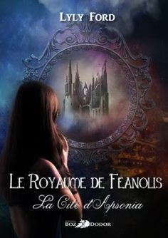 Les Reines de la Nuit: Le royaume de Feanolis T1 La cité d'Apsonia de Lyl...