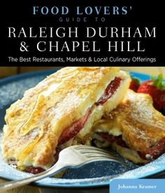 Food Guide To Raleigh Durham Chapel Hill The Best Restaurants Markets Local Culinary Offerings Series A Book By Johanna