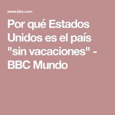 """Por qué Estados Unidos es el país """"sin vacaciones"""" - BBC Mundo"""