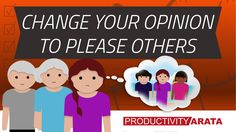 Do you change your opinion to please others? | Productivity Arata 25