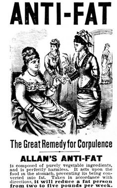 If Fat-Ten-U works too well...  An advertisement for an anti-fat remedy, patented by the Botanic Medicine Company, Buffalo, New York, in 1878