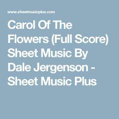 Carol Of The Flowers (Full Score) Sheet Music By Dale Jergenson - Sheet Music Plus