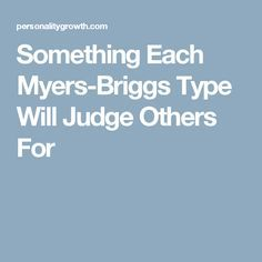 Something Each Myers-Briggs Type Will Judge Others For