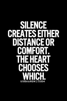 Silence either creates distance or comfort. The heart chooses which.