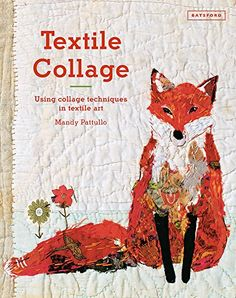 Textile Collage by Mandy Pattullo https://www.amazon.co.uk/dp/1849943745/ref=cm_sw_r_pi_dp_x_dzwcAb1KDDFGQ