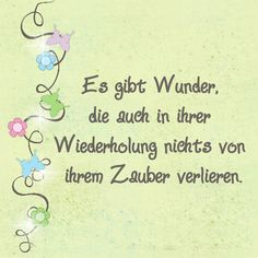 Es gibt Wunder, die auch in ihrer Wiederholung nichts von ihrem Zauber verlieren… There are miracles that do not lose their charm in their repetition. Verse for the baby cards to the birth Pregnancy Gifts, First Trimester, Baby Quotes, Birth Gift, Baby Cards, Decir No, Announcement, About Me Blog, Told You So
