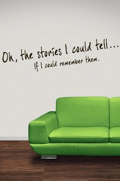 Oh, The Stories I could tell If I Could Remember Them... Wall Sticker. http://walliv.com/oh-the-stories-i-could-tell-if-i-could-remember-them-wall-sticker-decal