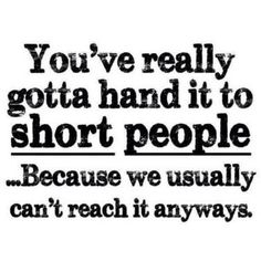 Short People Quotes, Short People Problems, Short Girl Problems, Short People Humor, Twin Problems, Short Girl Quotes, Short Funny Quotes, Short Sayings, Funny Girl Quotes