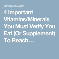 4 Important Vitamins/Minerals You Must Verify You Eat (Or Supplement) To Reach…