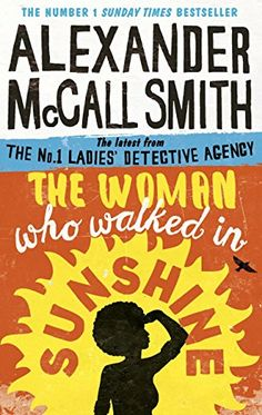 The Woman Who Walked in Sunshine (No. 1 Ladies' Detective Agency Book 16) by [McCall Smith, Alexander]