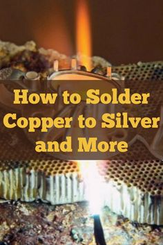 How to Solder Copper to Silver & More
