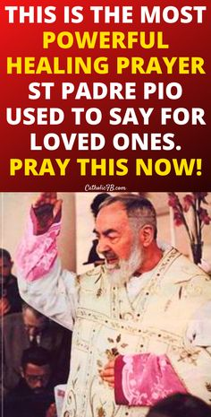 This is the Most Powerful Healing Prayer St Padre Pio Used to Say for Loved ones.