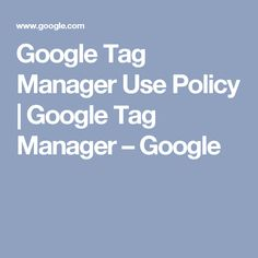 Google Tag Manager Use Policy   Google Tag Manager – Google