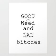 good weed and bad bithes Art Print by Nechifor Ionut - $14.56