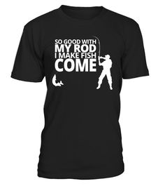 Fishing T-Shirt So Good With My Rod