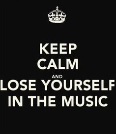 & lose yourself in the music.